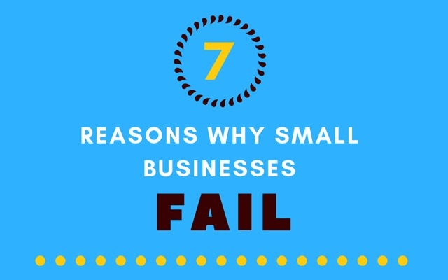 7 reasons why small businesses fail!